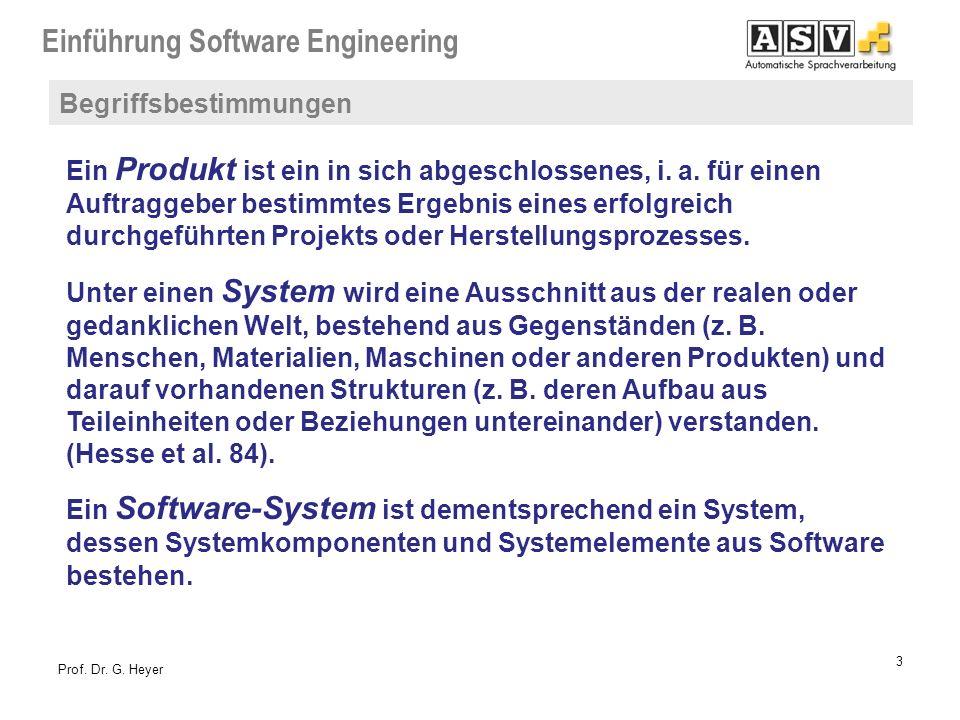 Einführung Software Engineering 3 Prof. Dr. G. Heyer Ein Produkt ist ein in sich abgeschlossenes, i. a. für einen Auftraggeber bestimmtes Ergebnis ein