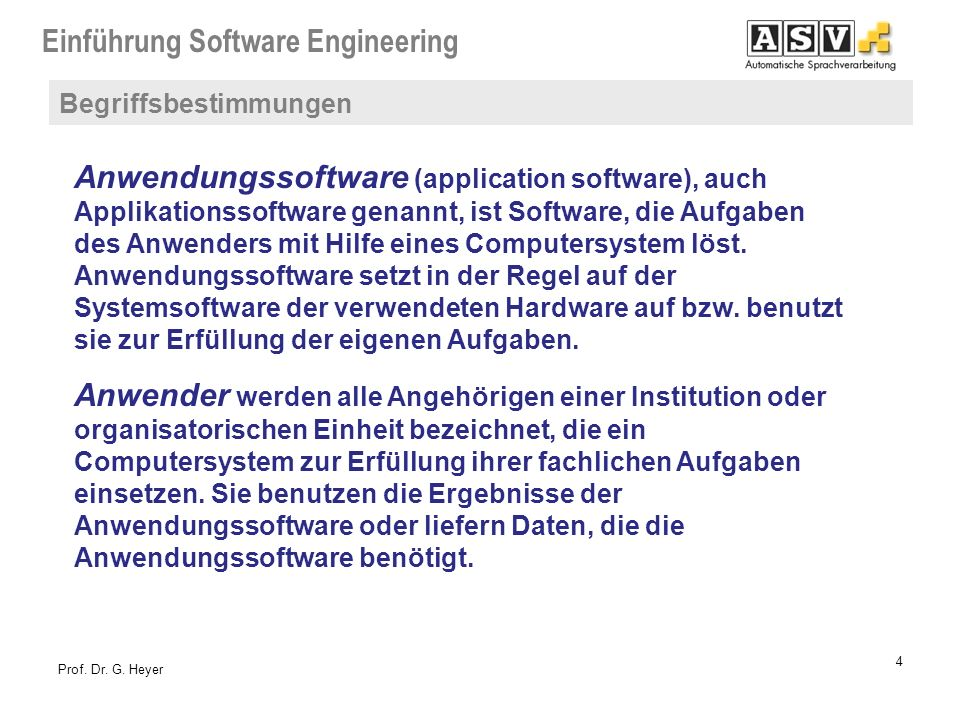 Einführung Software Engineering 4 Prof. Dr. G. Heyer Anwendungssoftware (application software), auch Applikationssoftware genannt, ist Software, die A