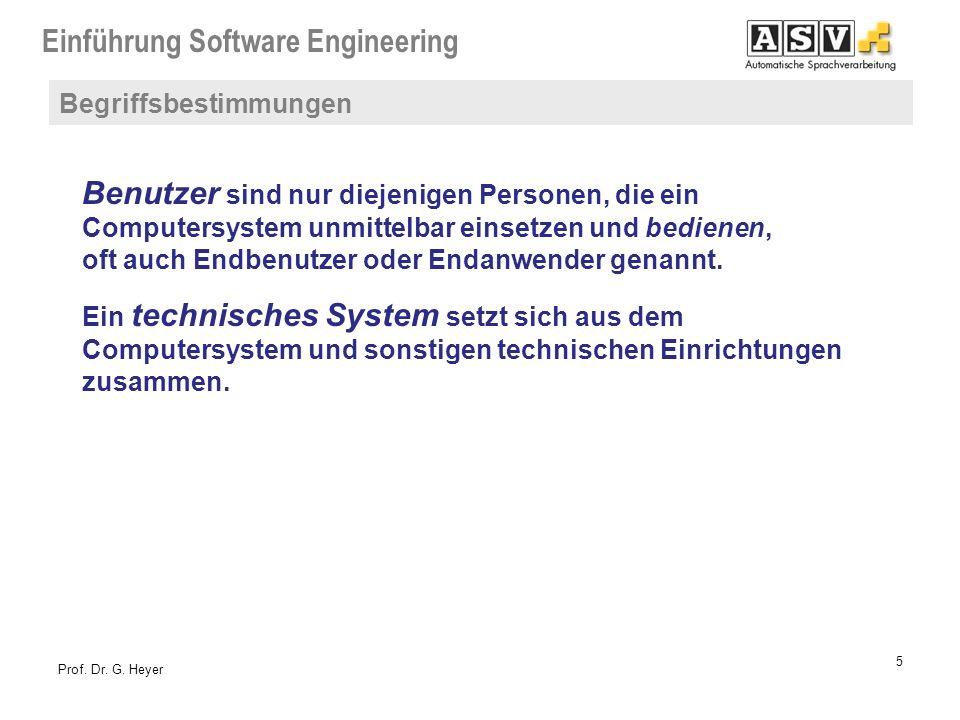 Einführung Software Engineering 5 Prof. Dr. G. Heyer Benutzer sind nur diejenigen Personen, die ein Computersystem unmittelbar einsetzen und bedienen,