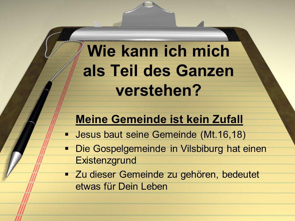 Wie kann ich mich als Teil des Ganzen verstehen? Meine Gemeinde ist kein Zufall Jesus baut seine Gemeinde (Mt.16,18) Die Gospelgemeinde in Vilsbiburg