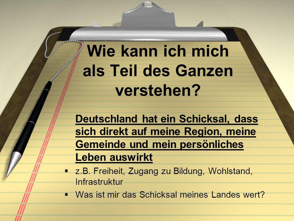 Wie kann ich mich als Teil des Ganzen verstehen? Deutschland hat ein Schicksal, dass sich direkt auf meine Region, meine Gemeinde und mein persönliche