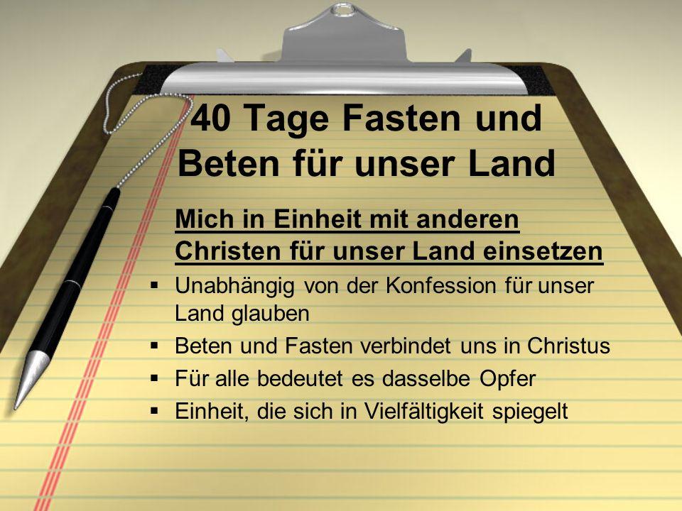 40 Tage Fasten und Beten für unser Land Mich in Einheit mit anderen Christen für unser Land einsetzen Unabhängig von der Konfession für unser Land gla