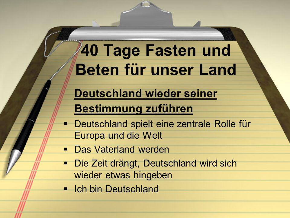 40 Tage Fasten und Beten für unser Land Deutschland wieder seiner Bestimmung zuführen Deutschland spielt eine zentrale Rolle für Europa und die Welt D