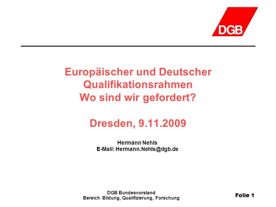 Folie 1 DGB Bundesvorstand Bereich Bildung, Qualifizierung, Forschung Europäischer und Deutscher Qualifikationsrahmen Wo sind wir gefordert? Dresden,