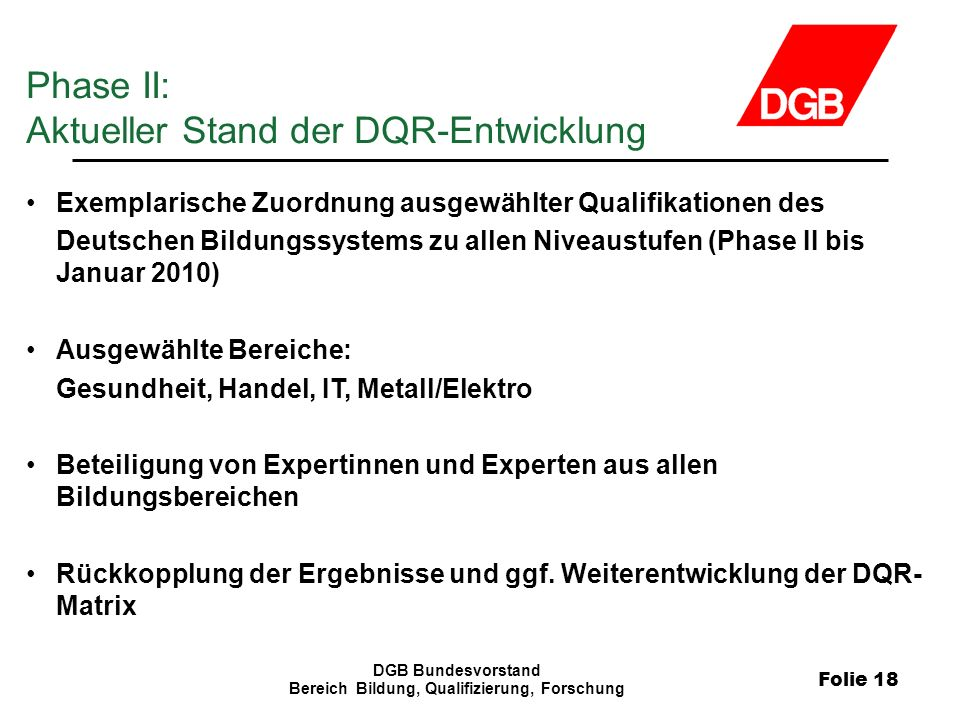 Folie 18 DGB Bundesvorstand Bereich Bildung, Qualifizierung, Forschung Exemplarische Zuordnung ausgewählter Qualifikationen des Deutschen Bildungssyst