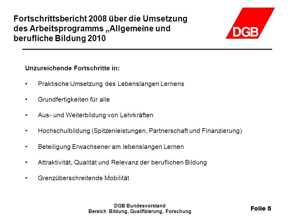 Folie 5 DGB Bundesvorstand Bereich Bildung, Qualifizierung, Forschung Fortschrittsbericht 2008 über die Umsetzung des Arbeitsprogramms Allgemeine und