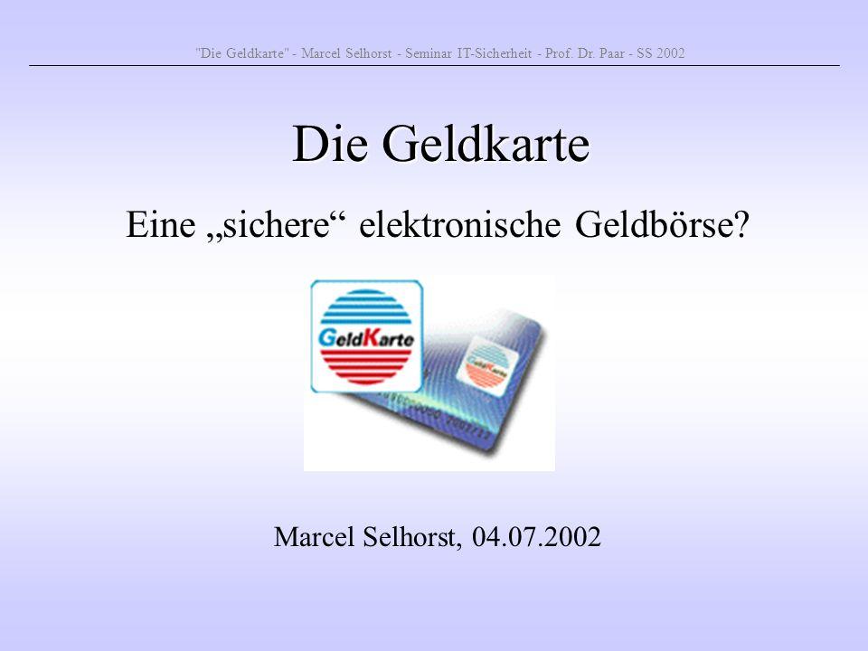 12 Übersicht Das System Geldkarte Hardware / Software Sicherheit der Geldkarte Angriffsmöglichkeiten Zusammenfassung Die Geldkarte - Marcel Selhorst - Seminar IT-Sicherheit - Prof.