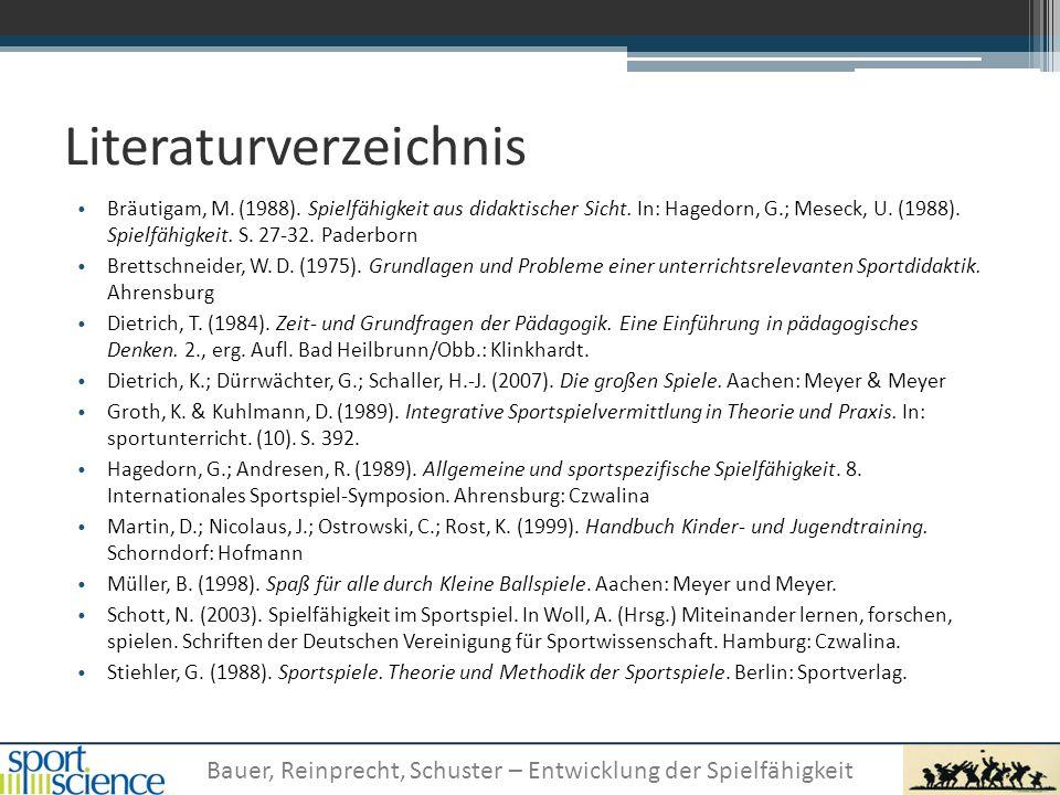Bauer, Reinprecht, Schuster – Entwicklung der Spielfähigkeit Literaturverzeichnis Bräutigam, M. (1988). Spielfähigkeit aus didaktischer Sicht. In: Hag