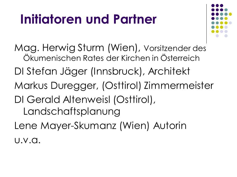 Initiatoren und Partner Mag. Herwig Sturm (Wien), Vorsitzender des Ökumenischen Rates der Kirchen in Österreich DI Stefan Jäger (Innsbruck), Architekt