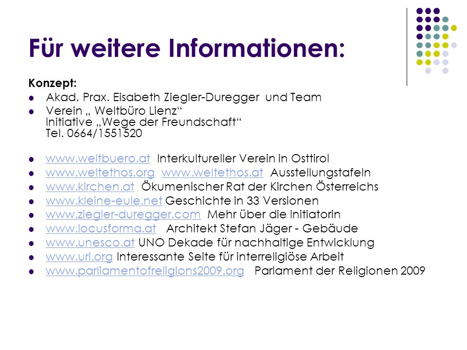 Für weitere Informationen: Konzept: Akad. Prax. Eisabeth Ziegler-Duregger und Team Verein Weltbüro Lienz Initiative Wege der Freundschaft Tel. 0664/15