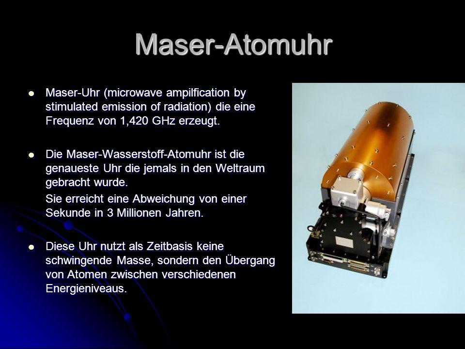 Maser-Atomuhr Maser-Uhr (microwave ampilfication by stimulated emission of radiation) die eine Frequenz von 1,420 GHz erzeugt. Maser-Uhr (microwave am