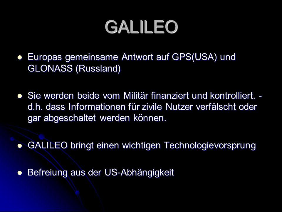 GALILEO Europas gemeinsame Antwort auf GPS(USA) und GLONASS (Russland) Europas gemeinsame Antwort auf GPS(USA) und GLONASS (Russland) Sie werden beide