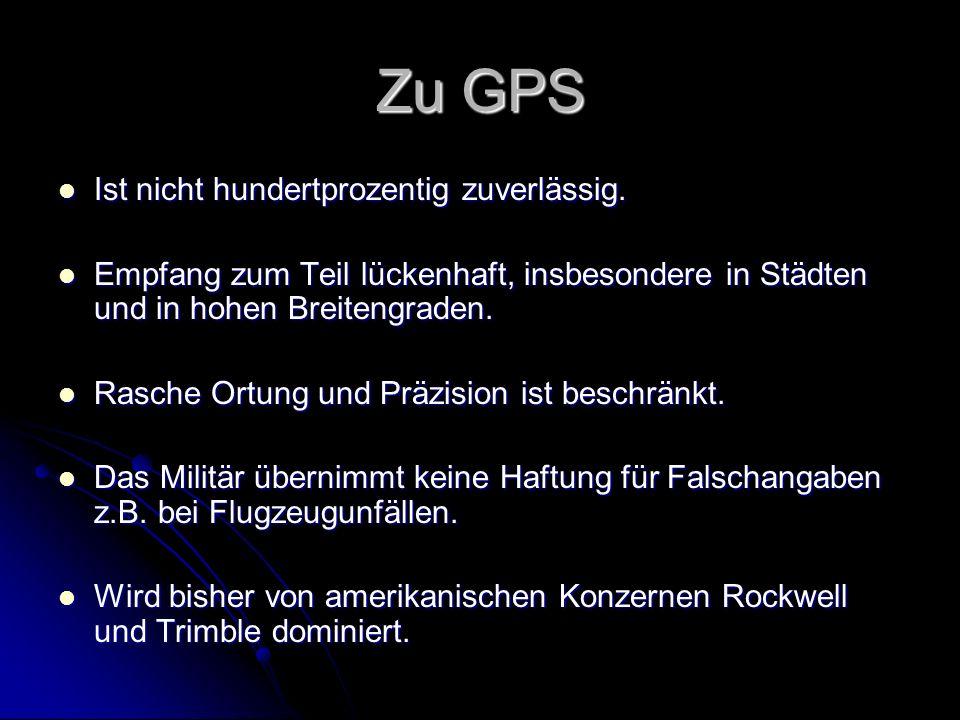 Zu GPS Ist nicht hundertprozentig zuverlässig. Ist nicht hundertprozentig zuverlässig. Empfang zum Teil lückenhaft, insbesondere in Städten und in hoh