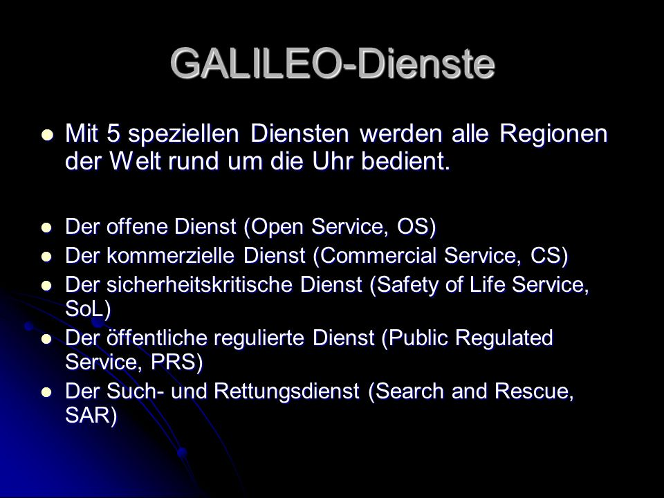 GALILEO-Dienste Mit 5 speziellen Diensten werden alle Regionen der Welt rund um die Uhr bedient. Mit 5 speziellen Diensten werden alle Regionen der We
