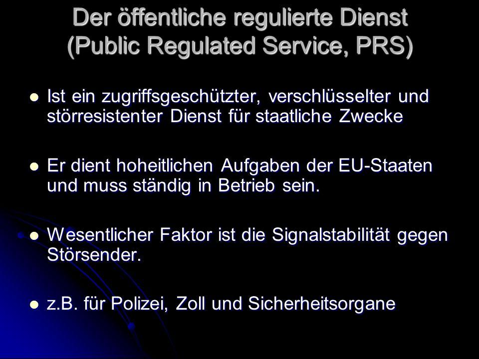 Der öffentliche regulierte Dienst (Public Regulated Service, PRS) Ist ein zugriffsgeschützter, verschlüsselter und störresistenter Dienst für staatlic