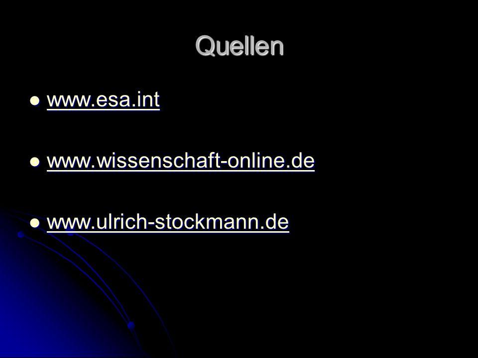 Quellen www.esa.int www.esa.int www.esa.int www.wissenschaft-online.de www.wissenschaft-online.de www.wissenschaft-online.de www.ulrich-stockmann.de w