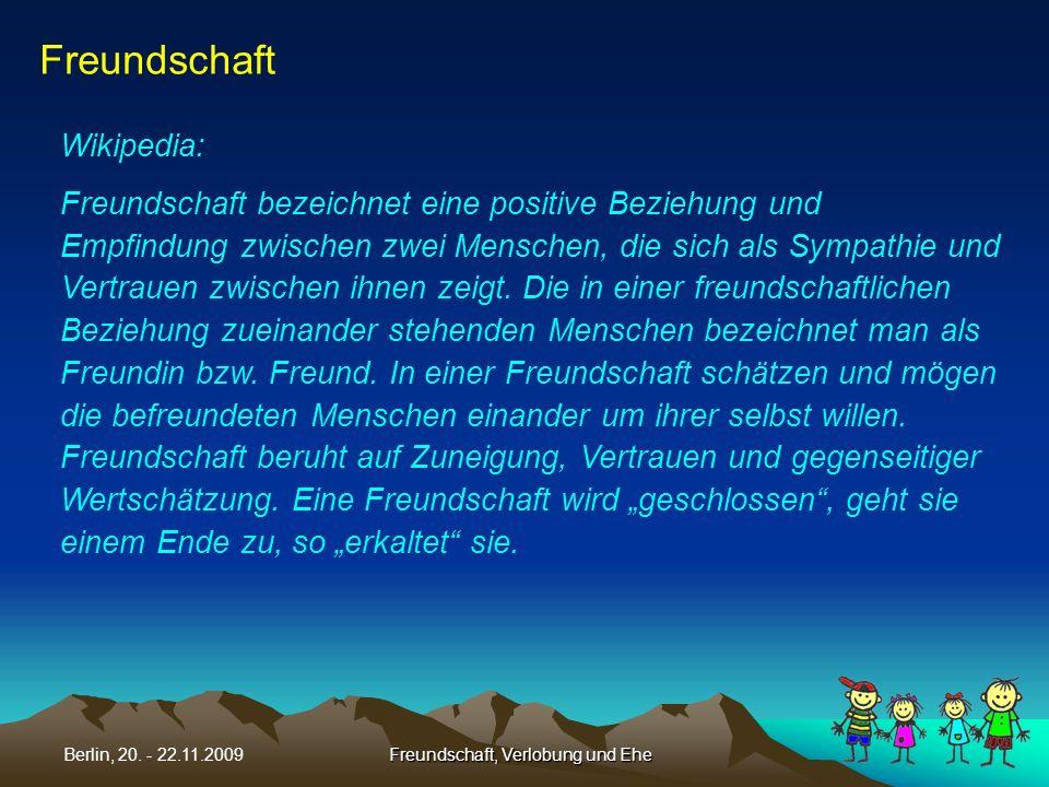 Freundschaft, Verlobung und EheBerlin, 20. - 22.11.2009 Freundschaft Wikipedia: Freundschaft bezeichnet eine positive Beziehung und Empfindung zwische