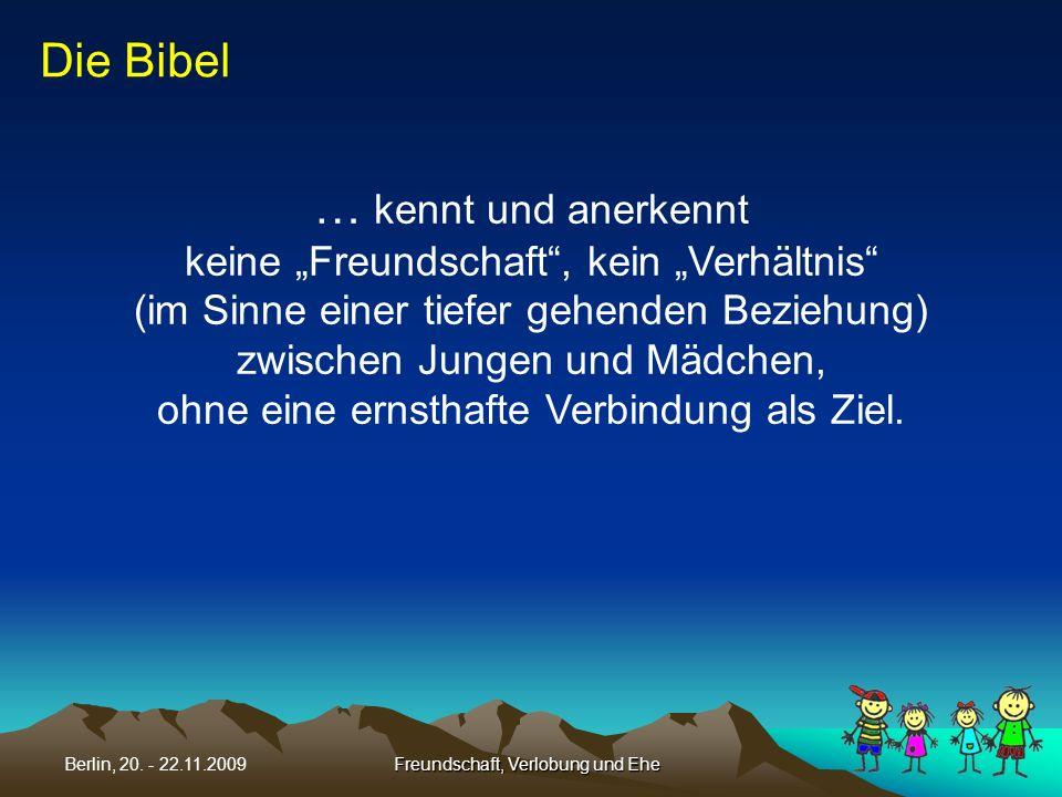 Freundschaft, Verlobung und EheBerlin, 20. - 22.11.2009 Die Bibel … kennt und anerkennt keine Freundschaft, kein Verhältnis (im Sinne einer tiefer geh