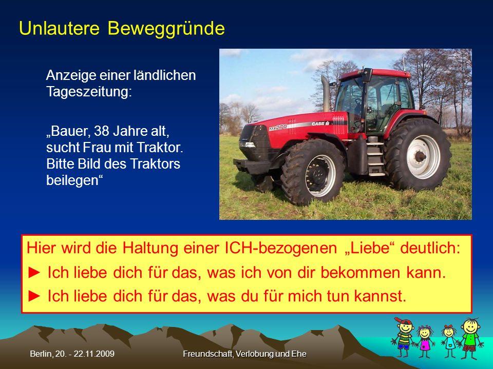Freundschaft, Verlobung und EheBerlin, 20. - 22.11.2009 Unlautere Beweggründe Anzeige einer ländlichen Tageszeitung: Bauer, 38 Jahre alt, sucht Frau m