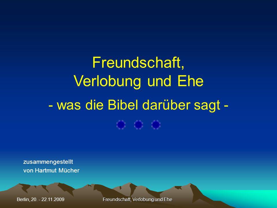 Freundschaft, Verlobung und EheBerlin, 20. - 22.11.2009 Freundschaft, Verlobung und Ehe - was die Bibel darüber sagt - zusammengestellt von Hartmut Mü