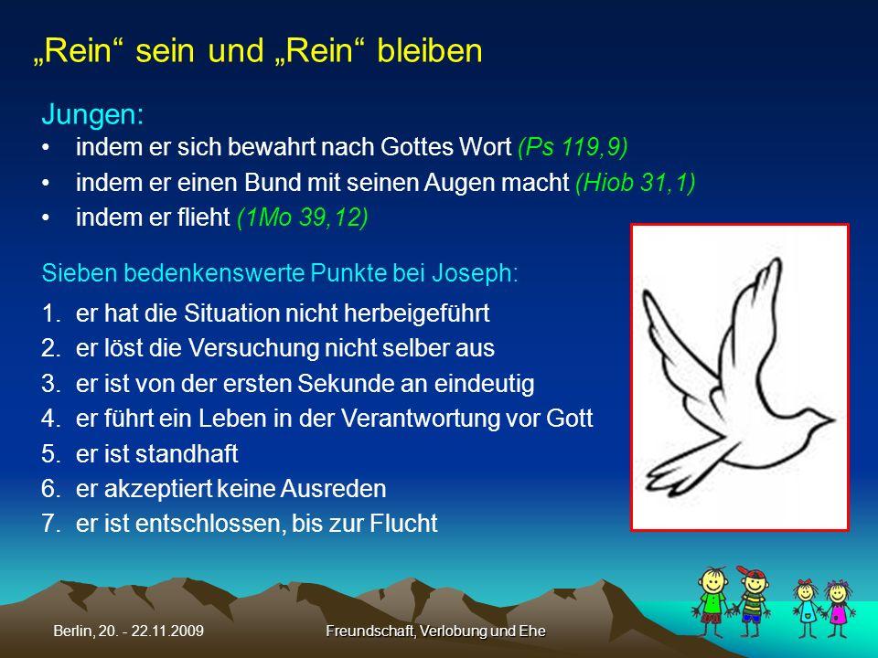 Freundschaft, Verlobung und EheBerlin, 20. - 22.11.2009 indem er sich bewahrt nach Gottes Wort (Ps 119,9) indem er einen Bund mit seinen Augen macht (