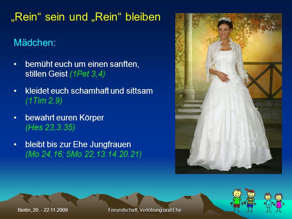 Freundschaft, Verlobung und EheBerlin, 20. - 22.11.2009 Mädchen: Rein sein und Rein bleiben bemüht euch um einen sanften, stillen Geist (1Pet 3,4) kle