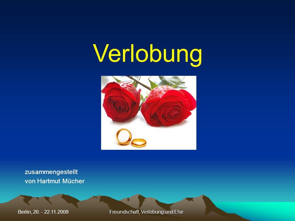 Freundschaft, Verlobung und EheBerlin, 20. - 22.11.2009 Verlobung zusammengestellt von Hartmut Mücher