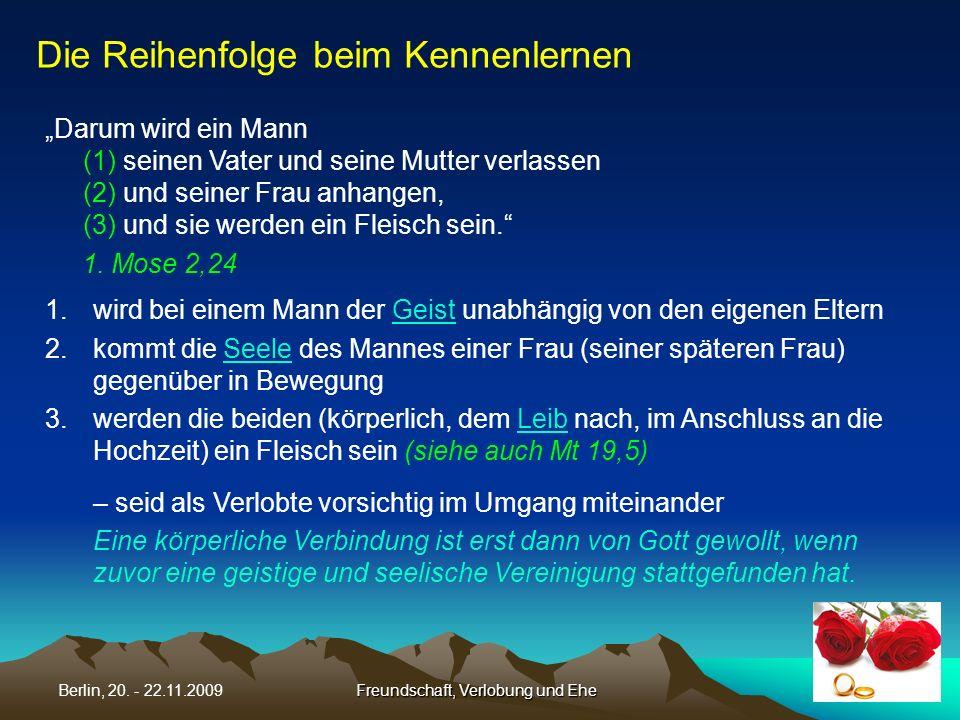Freundschaft, Verlobung und EheBerlin, 20. - 22.11.2009 Darum wird ein Mann (1) seinen Vater und seine Mutter verlassen (2) und seiner Frau anhangen,