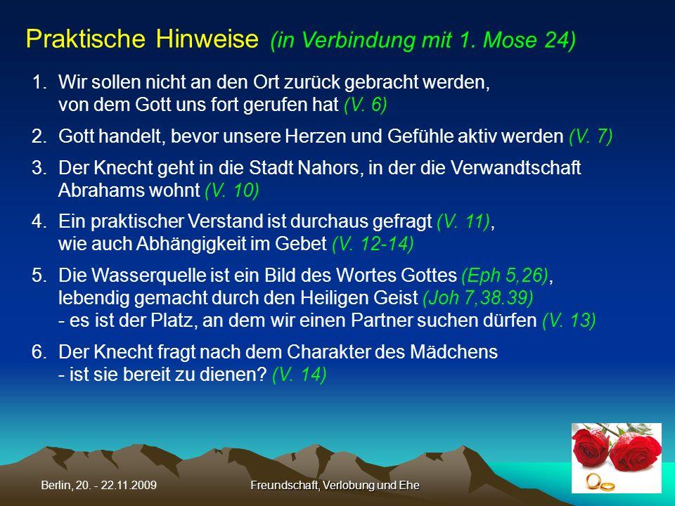 Freundschaft, Verlobung und EheBerlin, 20. - 22.11.2009 1.Wir sollen nicht an den Ort zurück gebracht werden, von dem Gott uns fort gerufen hat (V. 6)