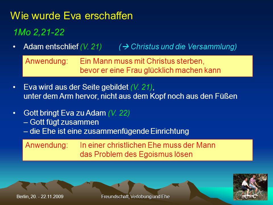 Freundschaft, Verlobung und EheBerlin, 20. - 22.11.2009 1Mo 2,21-22 Adam entschlief (V. 21) ( Christus und die Versammlung) Wie wurde Eva erschaffen E