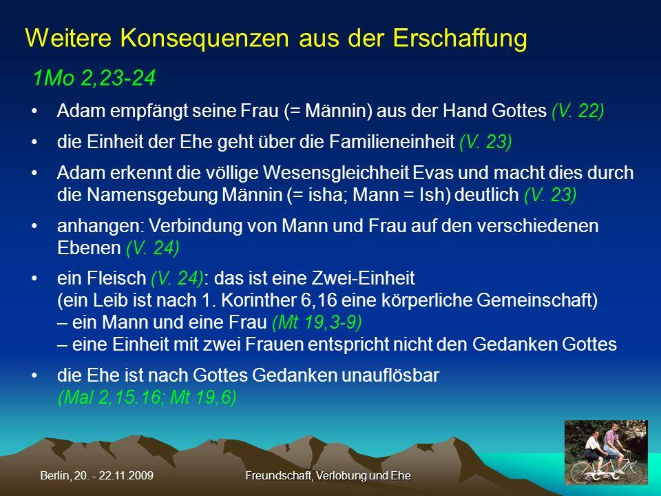 Freundschaft, Verlobung und EheBerlin, 20. - 22.11.2009 1Mo 2,23-24 Adam empfängt seine Frau (= Männin) aus der Hand Gottes (V. 22) die Einheit der Eh
