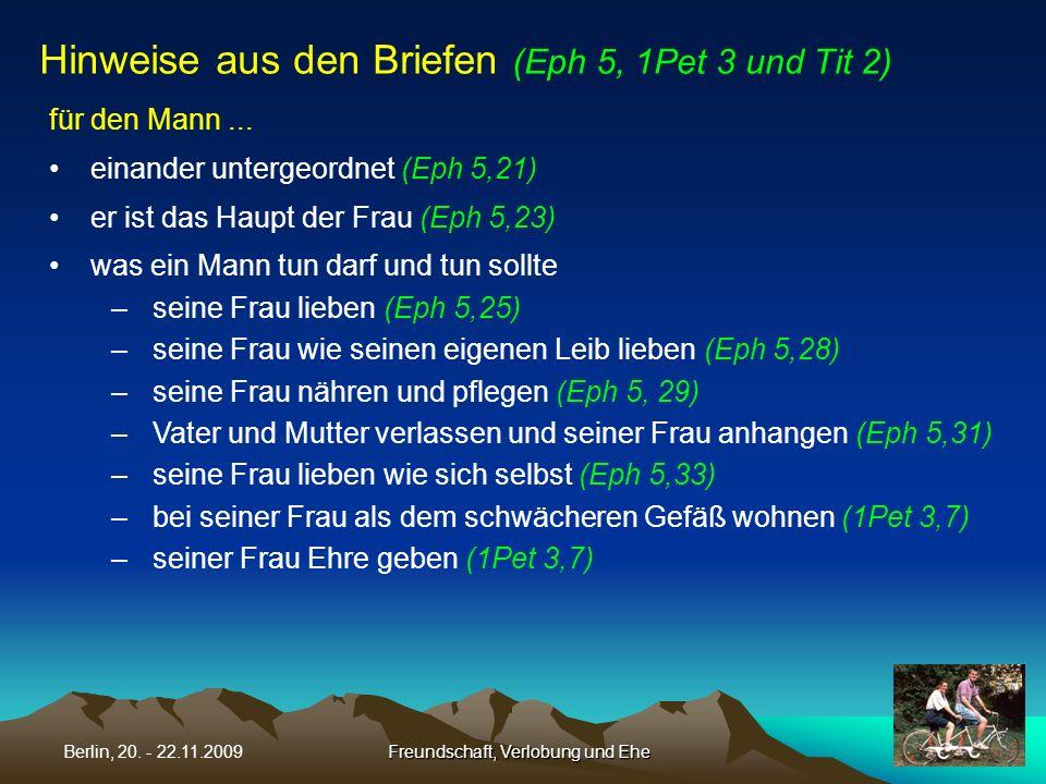 Freundschaft, Verlobung und EheBerlin, 20. - 22.11.2009 für den Mann... einander untergeordnet (Eph 5,21) er ist das Haupt der Frau (Eph 5,23) was ein