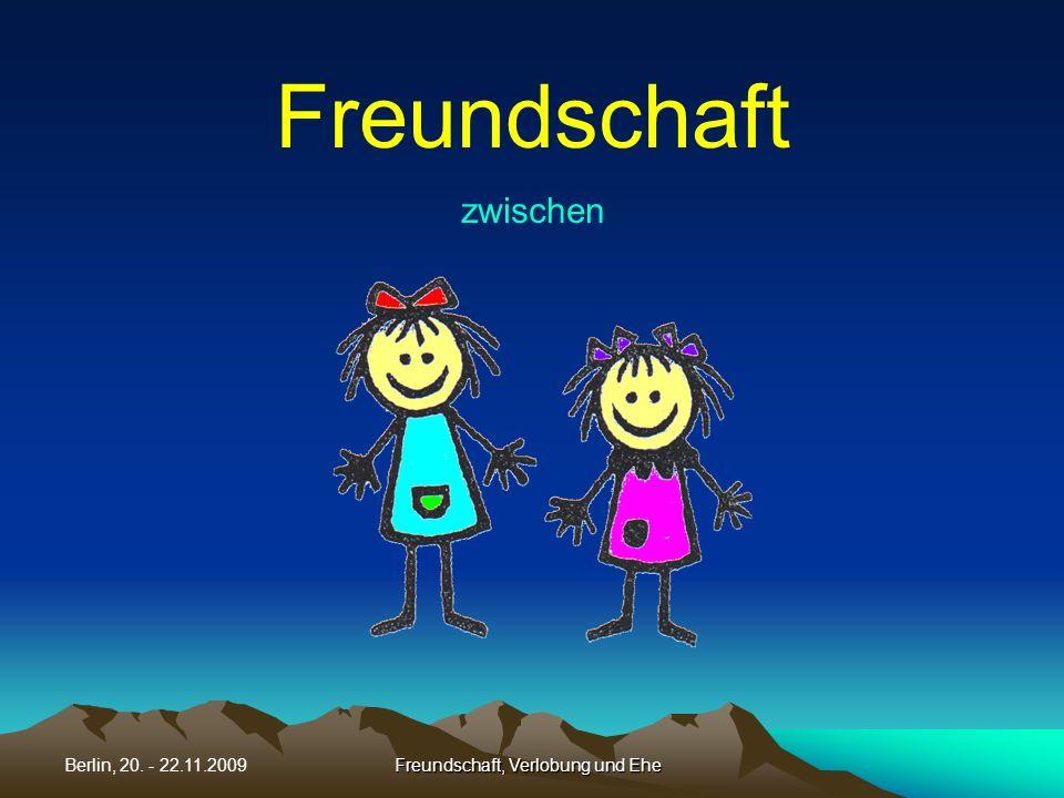 Freundschaft, Verlobung und EheBerlin, 20. - 22.11.2009 Freundschaft zwischen