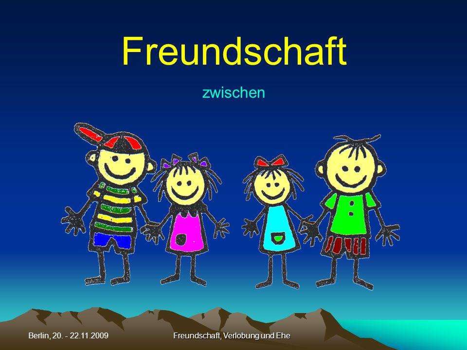 Freundschaft, Verlobung und EheBerlin, 20. - 22.11.2009 Ende