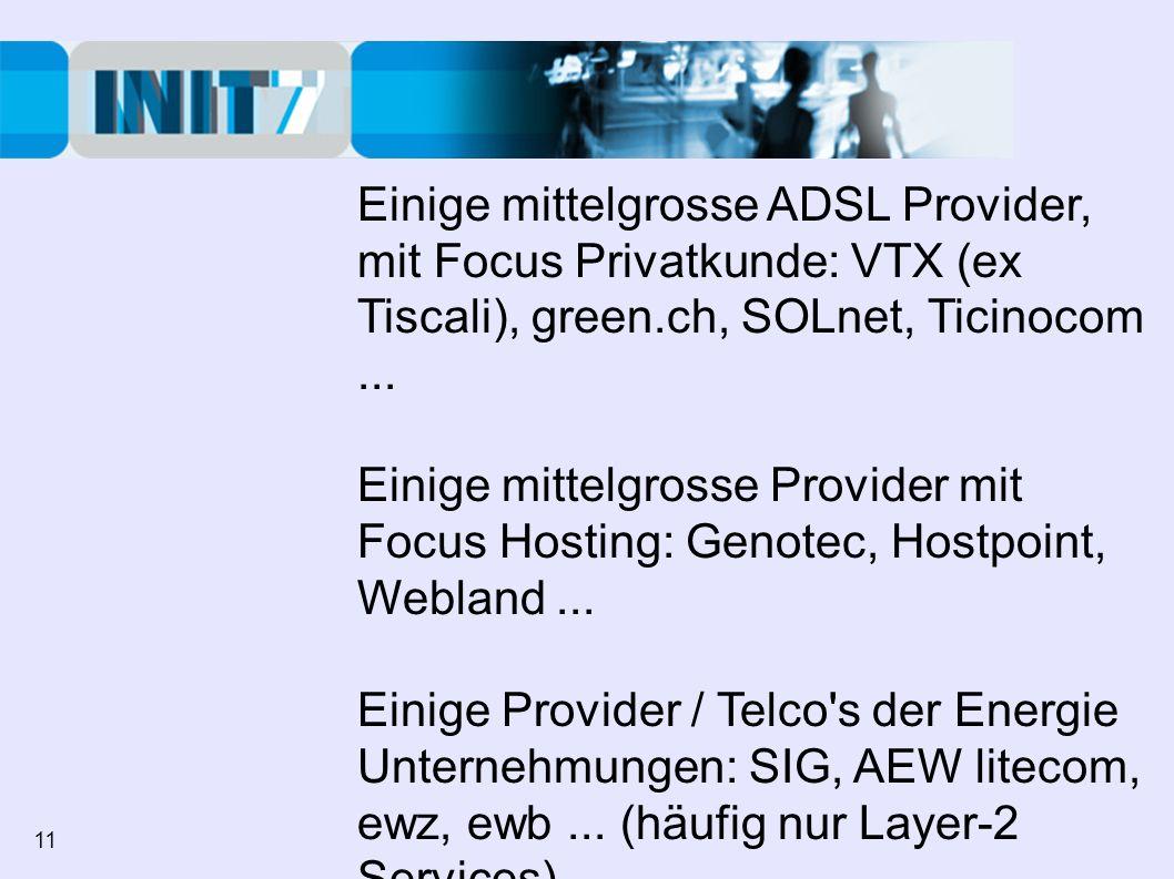 Einige mittelgrosse ADSL Provider, mit Focus Privatkunde: VTX (ex Tiscali), green.ch, SOLnet, Ticinocom... Einige mittelgrosse Provider mit Focus Host