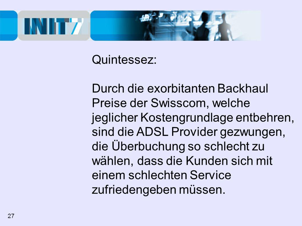 Quintessez: Durch die exorbitanten Backhaul Preise der Swisscom, welche jeglicher Kostengrundlage entbehren, sind die ADSL Provider gezwungen, die Überbuchung so schlecht zu wählen, dass die Kunden sich mit einem schlechten Service zufriedengeben müssen.