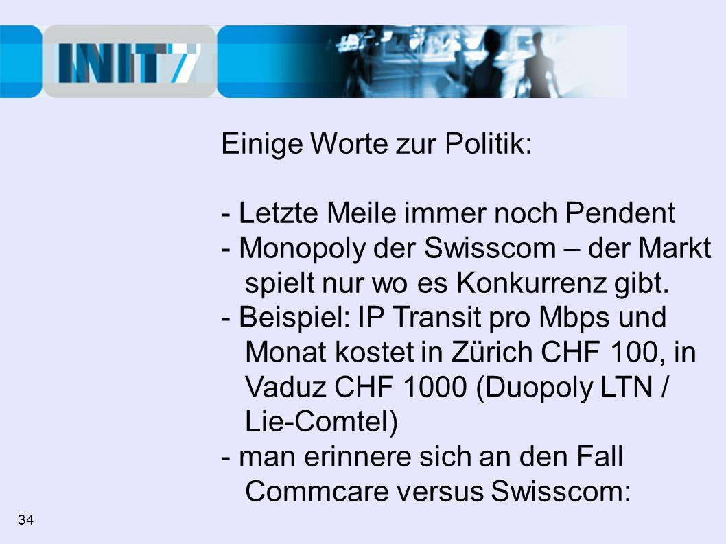 Einige Worte zur Politik: - Letzte Meile immer noch Pendent - Monopoly der Swisscom – der Markt spielt nur wo es Konkurrenz gibt. - Beispiel: IP Trans