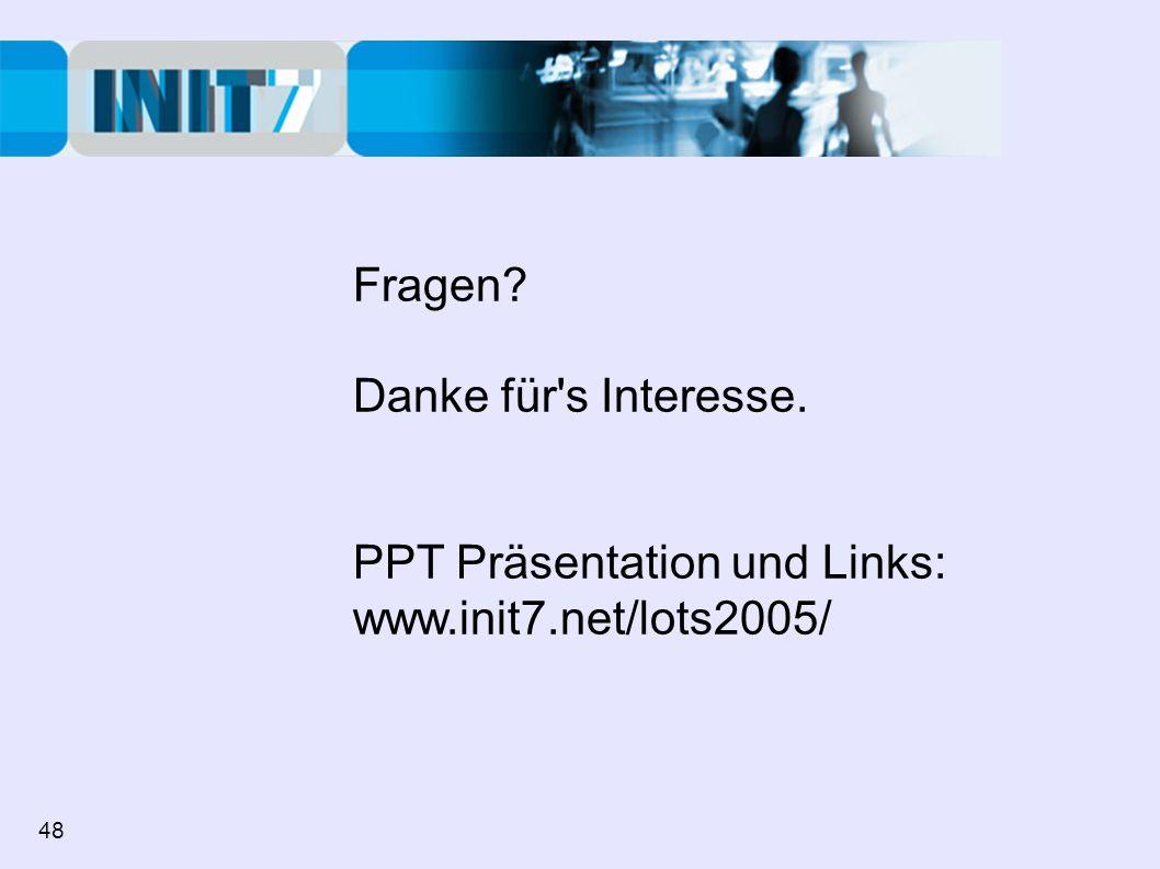 Fragen Danke für s Interesse. PPT Präsentation und Links: www.init7.net/lots2005/ 48