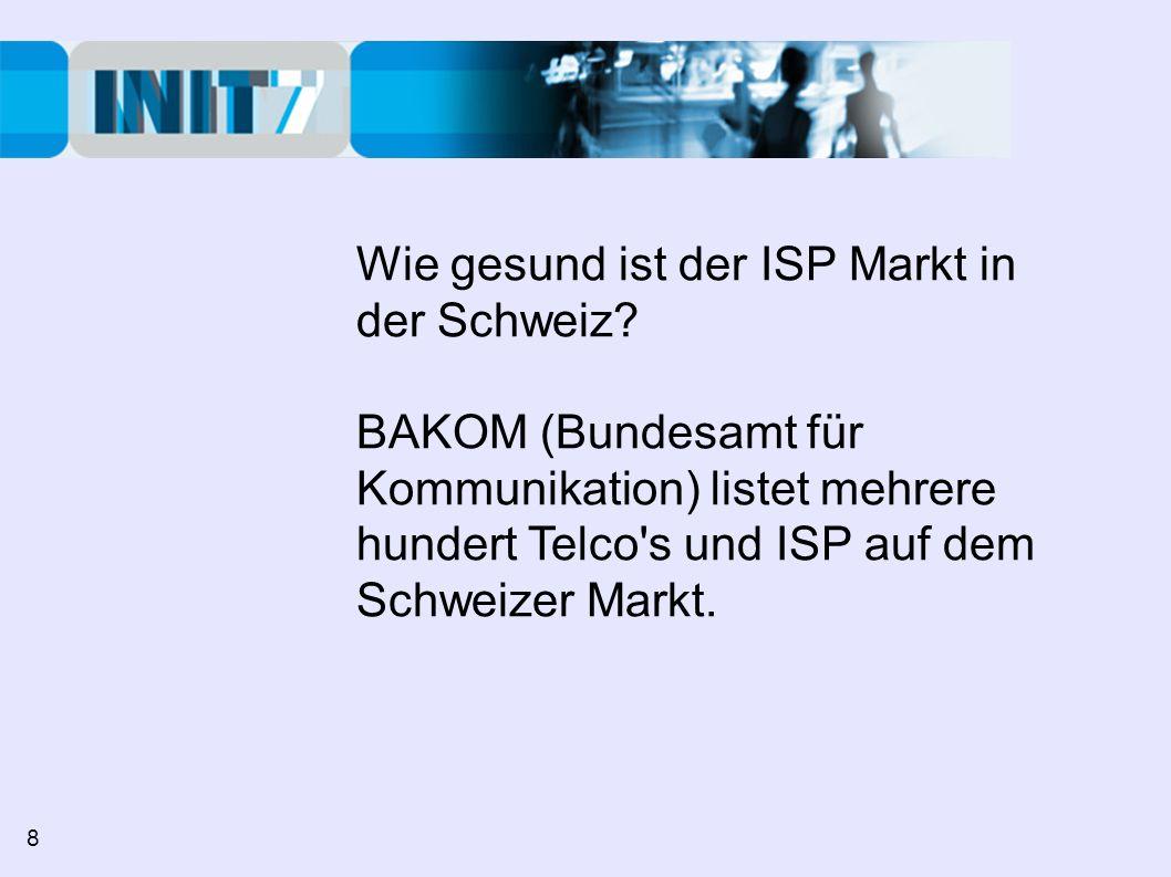 Wie gesund ist der ISP Markt in der Schweiz? BAKOM (Bundesamt für Kommunikation) listet mehrere hundert Telco's und ISP auf dem Schweizer Markt. 8