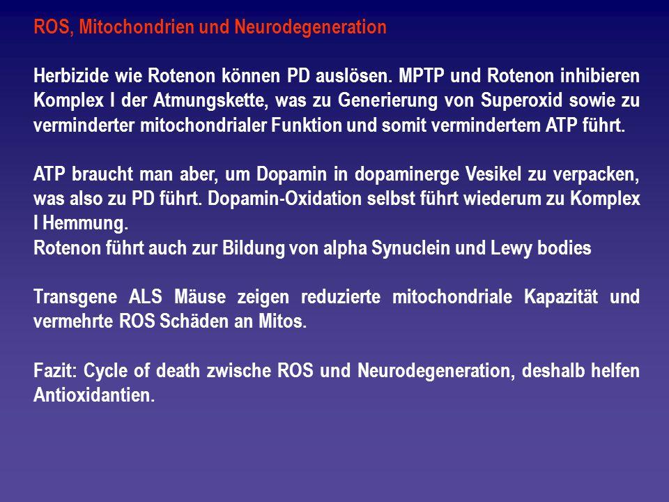 ROS, Mitochondrien und Neurodegeneration Herbizide wie Rotenon können PD auslösen. MPTP und Rotenon inhibieren Komplex I der Atmungskette, was zu Gene