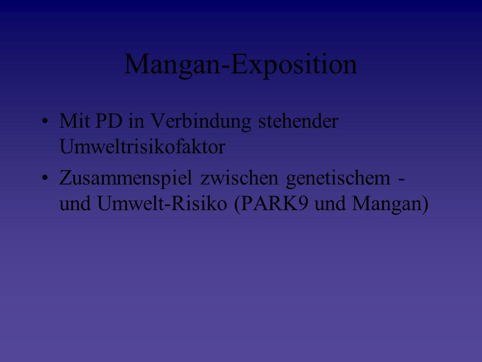 Mangan-Exposition Mit PD in Verbindung stehender Umweltrisikofaktor Zusammenspiel zwischen genetischem - und Umwelt-Risiko (PARK9 und Mangan)