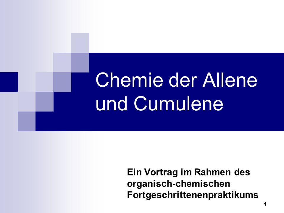 1 Chemie der Allene und Cumulene Ein Vortrag im Rahmen des organisch-chemischen Fortgeschrittenenpraktikums