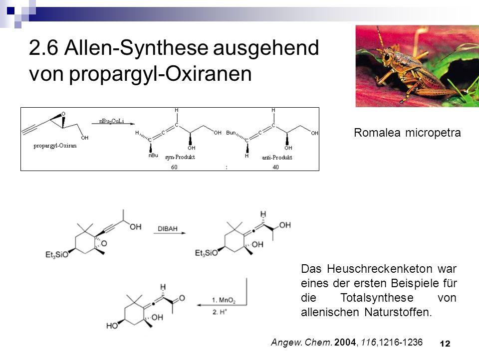 12 2.6 Allen-Synthese ausgehend von propargyl-Oxiranen Angew. Chem. 2004, 116,1216-1236 Das Heuschreckenketon war eines der ersten Beispiele für die T