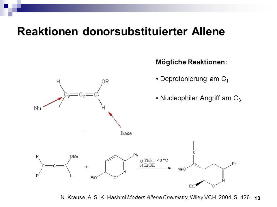 13 Mögliche Reaktionen: Deprotonierung am C 1 Nucleophiler Angriff am C 3 N. Krause, A. S. K. Hashmi Modern Allene Chemistry, Wiley VCH, 2004, S. 426