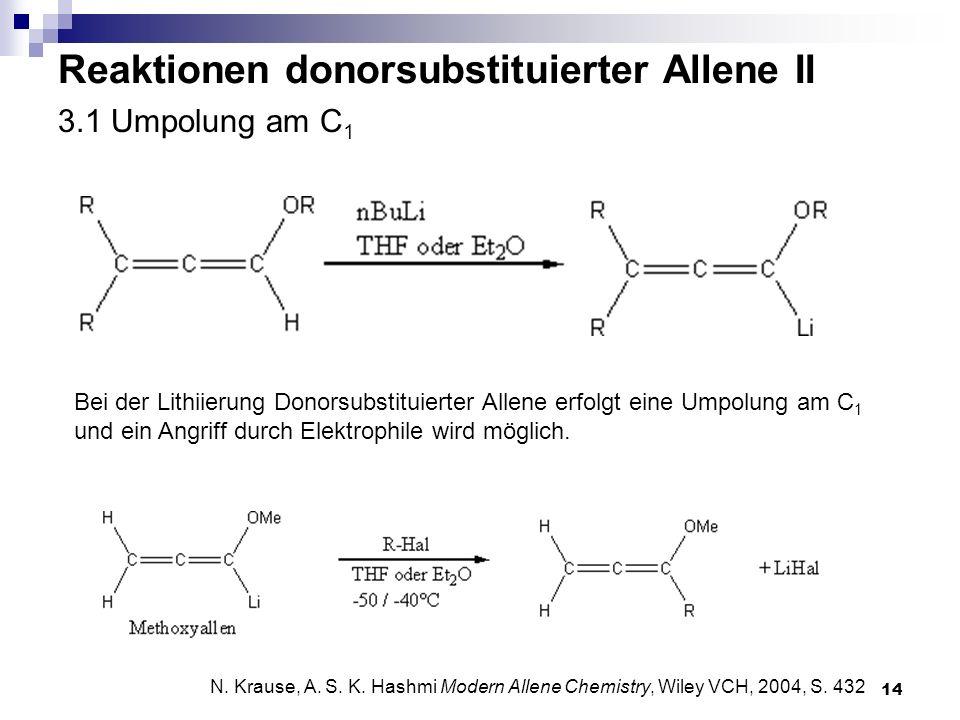 14 3.1 Umpolung am C 1 Bei der Lithiierung Donorsubstituierter Allene erfolgt eine Umpolung am C 1 und ein Angriff durch Elektrophile wird möglich. Re