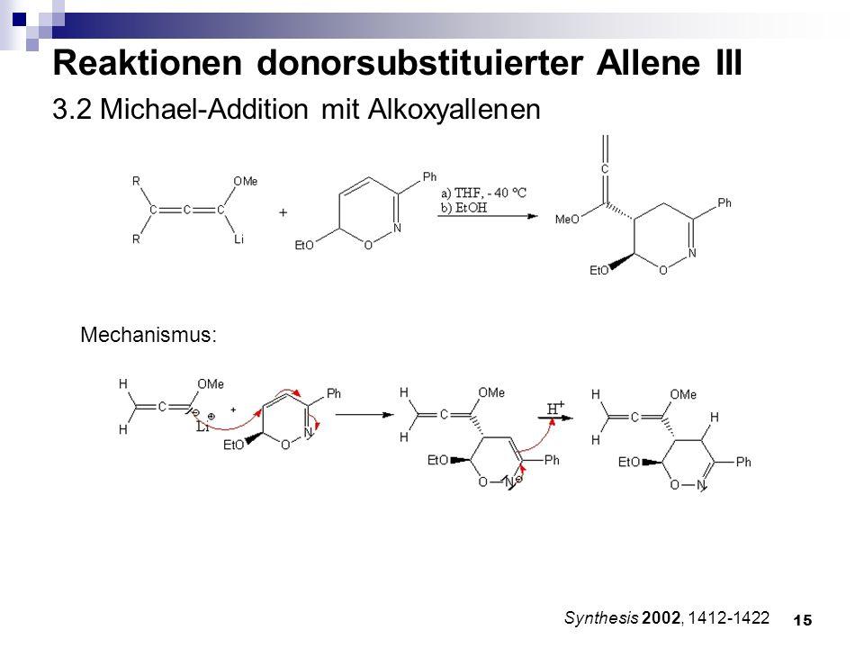 15 3.2 Michael-Addition mit Alkoxyallenen Synthesis 2002, 1412-1422 Reaktionen donorsubstituierter Allene III Mechanismus: