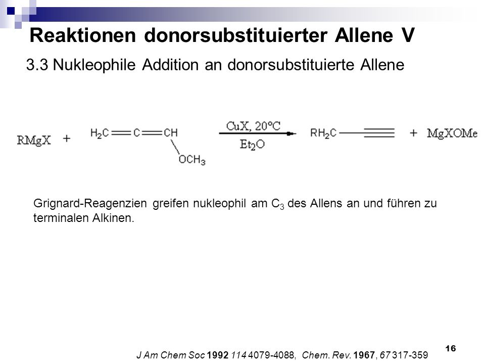 16 3.3 Nukleophile Addition an donorsubstituierte Allene J Am Chem Soc 1992 114 4079-4088, Chem. Rev. 1967, 67 317-359 Reaktionen donorsubstituierter