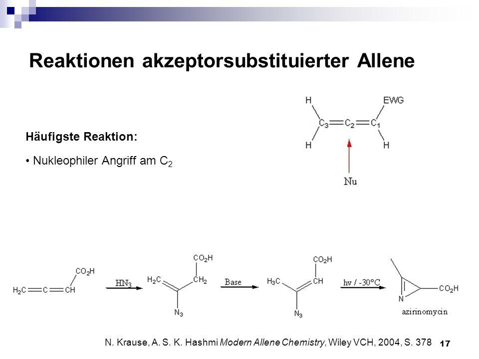 17 Reaktionen akzeptorsubstituierter Allene Häufigste Reaktion: Nukleophiler Angriff am C 2 N. Krause, A. S. K. Hashmi Modern Allene Chemistry, Wiley