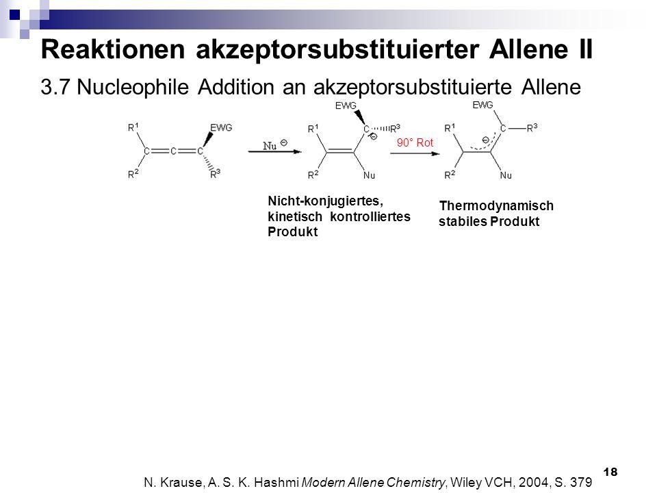 18 3.7 Nucleophile Addition an akzeptorsubstituierte Allene N. Krause, A. S. K. Hashmi Modern Allene Chemistry, Wiley VCH, 2004, S. 379 Reaktionen akz