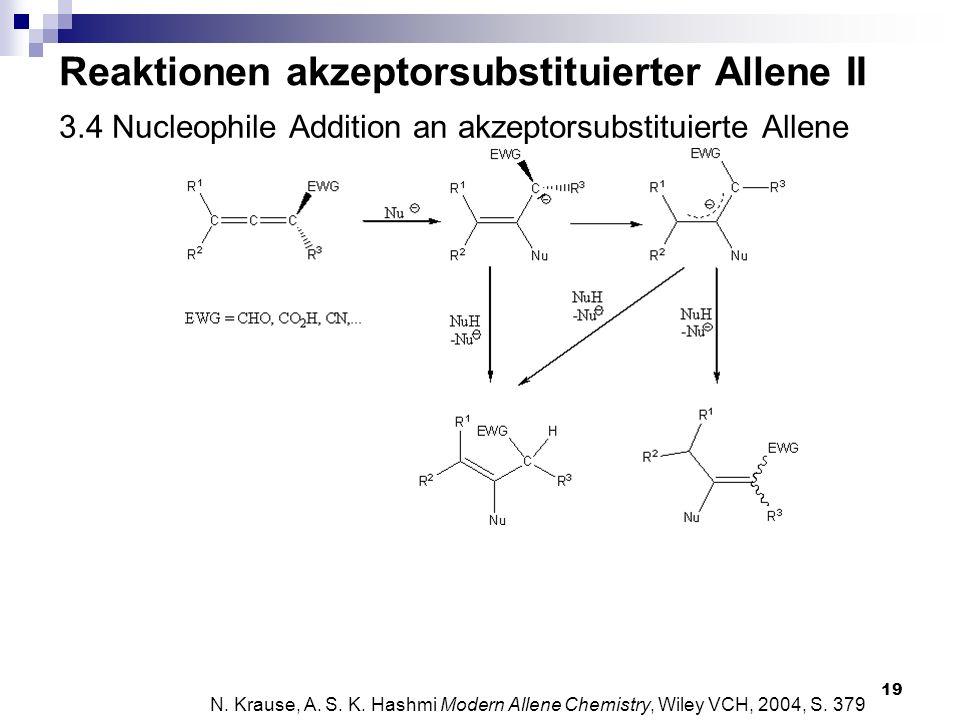 19 3.4 Nucleophile Addition an akzeptorsubstituierte Allene N. Krause, A. S. K. Hashmi Modern Allene Chemistry, Wiley VCH, 2004, S. 379 Reaktionen akz